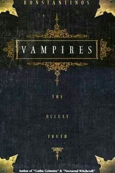 Vampires: The Occult Truth by Konstantinos - Facts about vampires are stranger…