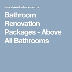 Bathroom Renovation Packages - Above All Bathrooms