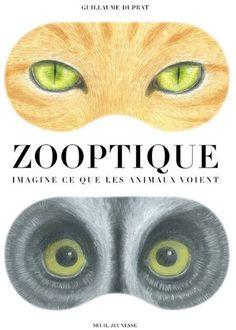 Zooptique : Imagine ce que les animaux voient de Guillaume Duprat