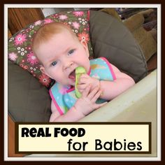 Real Food for Babies- Rice cereals and jarred baby foods are not healthy. Learn what is healthy for your baby!