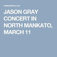 JASON GRAY CONCERT IN NORTH MANKATO, MARCH 11