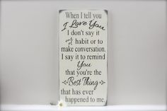 When I Tell You I Love You Quote, Custom Wood Sign by InMind4U