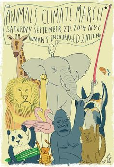 """Animals Climate March"" poster by Rose Jaffe. 'Humans Encouraged to Attend"" #PeoplesClimate #ClimateMarch"