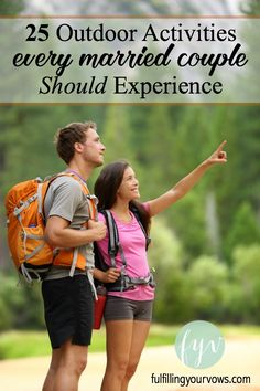 Getting outdoors as a couple can be a wonderful way to build trust and intimacy. Here are 25 outdoor activities that every married couple should experience.