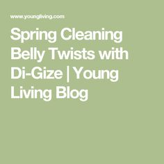 Spring Cleaning Belly Twists with Di-Gize | Young Living Blog