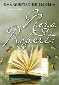 Uma questão de escolha - Nora Roberts 23/09/2013