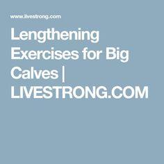Lengthening Exercises for Big Calves   LIVESTRONG.COM