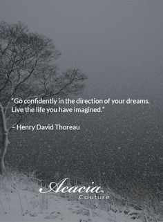 """""""Go confidently in the direction of your dreams. Live the life you have imagined."""" - Henry David Thoreau #inspirational #motivational #positive #happiness #quote #QOTD #transformation #success #living #wisdom #hope #life #fashion #trends #style #liveyourlife http://goo.gl/U1Fo9S"""