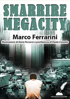 Smarrire Megacity Marco Ferrarini € 3,99  Una partita a scacchi contro la Città, persa in quattro mosse.