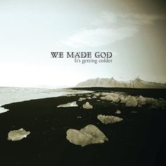 "We Made God, ""We Have Lost the Battle, We Have Lost the War"" 