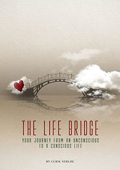The Life Bridge: Your Journey From An Unconscious To A Conscious Life by [Nerloe, Ulrik]
