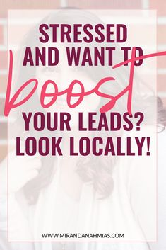 Stressed? Want to increase your leads? Look locally! // Miranda Nahmias & Co. — Score #Clients and Explode Your Business with Systemized Marketing #marketing #clients