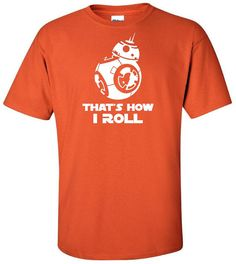 BB8 That's How I Roll T Shirt  Star Wars T by IsawThatOnPinterest