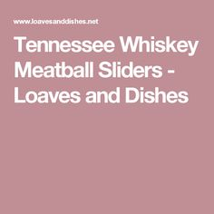 Tennessee Whiskey Meatball Sliders - Loaves and Dishes
