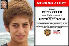 PERRY COHEN, Age Now: 15, Missing: 07/24/2015. Missing From JUPITER INLET, FL. ANYONE HAVING INFORMATION SHOULD CONTACT: Tequesta Police Department (Florida) 1-561-768-0500.