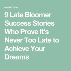 9 Late Bloomer Success Stories Who Prove It's Never Too Late to Achieve Your Dreams