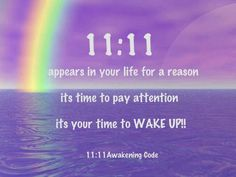 11:11 - I've been seeing this constantly! Wake-up, wake-up!