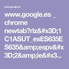 www.google.es _ chrome newtab?rlz=1C1ASUT_esES635ES635&espv=2&ie=UTF-8