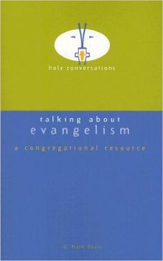 Talking About Evangelism: A Congregational Resource (Holy Conversations)  https://www.amazon.com/dp/0829817395?m=null.string&ref_=v_sp_detail_page