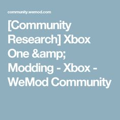 ff7845f43393  Community Research  Xbox One   Modding