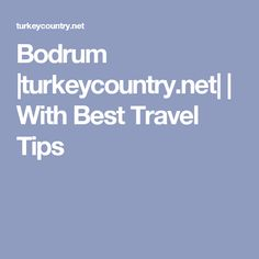 Bodrum |turkeycountry.net| | With Best Travel Tips