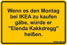 """If it was to buy Monday at IKEA, he would be called """"Elenda Kakkdregg"""". found on www. Funny Slogans, Funny Quotes, Haha, Memes Humor, Jokes, Good Mood, Inspire Me, Make Me Smile, I Am Awesome"""