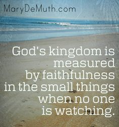 "Do the next thing, even if it's unseen. ""Faithfulness in the small things."""