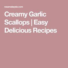 Creamy Garlic Scallops | Easy Delicious Recipes