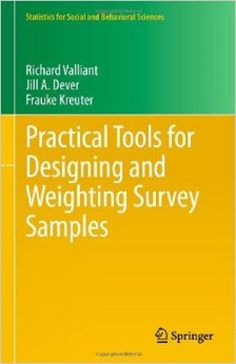 Practical tools for designing and weighting survey samples / Richard Valliant, Jill A. Dever, Frauke Kreuter