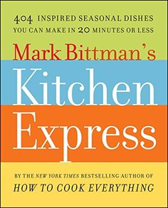 Mark Bittmans Kitchen Express 404 Inspired Seasonal Dishes You Can Make in 20 Minutes or Less ** You can get more details by clicking on the image. #Fishrecipe