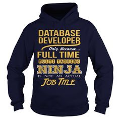 DATABASE DEVELOPER Only Because Full Time Multi Tasking Ninja Is Not An Actual Job Title T-Shirts, Hoodies. ADD TO CART ==► Funny Tee Shirts