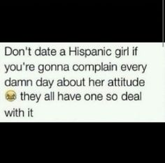 Haha lol unless your a hispanic guy then you'll understand