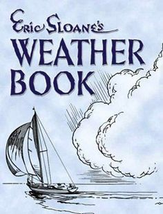 Eric Sloane's Weather Book  By means of insightful hand-drawn diagrams, Eric Sloan gives the best explanation I've ever seen of how weather works. Originally created to help sailors 50 years ago, it works for pilots, outdoor explorers, and anyone else dependent on a change of weather.
