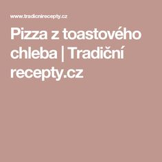Pizza z toastového chleba | Tradiční recepty.cz Pizza, Toast, Food And Drink, Hana, New Years Eve