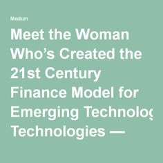 Meet the Woman Who's Created the 21st Century Finance Model for Emerging Technologies — The Internet of Women — Medium