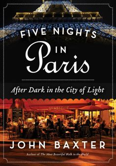 Five Nights in Paris: After Dark in the City of Light by John Baxter.