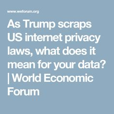As Trump scraps US internet privacy laws, what does it mean for your data? | World Economic Forum