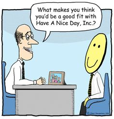 HR Humor: You have to be prepared to explain what would make the job need you and be straightforward instead of modest.