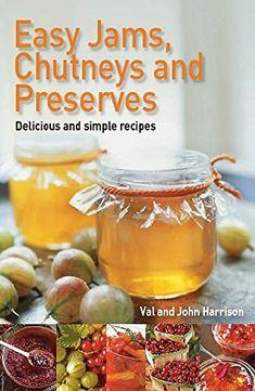 Easy Jams, Chutneys and Preserves Jam and jelly recipes Gin Recipes, Relish Recipes, Jelly Recipes, Chutney Recipes, Canning Recipes, Chutneys, Damson Gin Recipe, Runner Bean Chutney, Beetroot Chutney Recipe