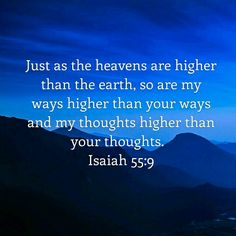 His ways are higher. Isaiah 55:9