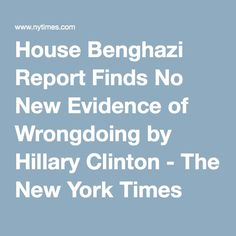 House Benghazi Report Finds No New Evidence of Wrongdoing by Hillary Clinton - The New York Times