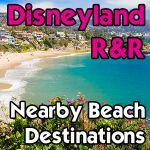 5 of the Best Beach Destinations Near Disneyland