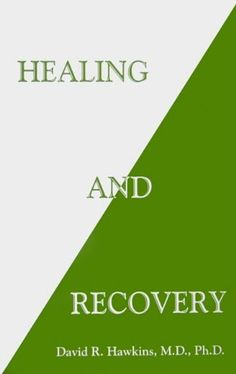 Healing and Recovery by David R. Hawkins