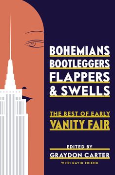 Bohemians, Bootleggers, Flappers, and Swells: The Best of Early Vanity Fair, edited by Graydon Carter.