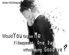 Would you forgive me?, Anime boy, sad, fades away, disappear, one day, without saying goodbye, forgive me