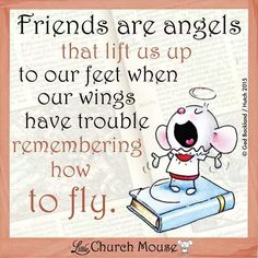 Friends are angels that lift us up to our feet when our wings have trouble remembering how to fly. ~ Little Church Mouse Spiritual Quotes, Positive Quotes, Positive Thoughts, Bible Quotes, Bible Verses, Besties, Praying For Others, Spiritual Inspiration, Inspirational Thoughts