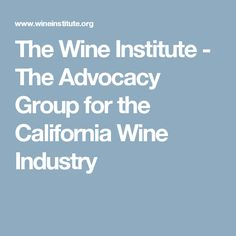 The Wine Institute - The Advocacy Group for the California Wine Industry