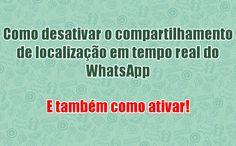 Como desativar a localização em tempo real no Whats   Com Vídeo #dicas #videos #informações #whatsapp #aplicativos