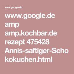 www.google.de amp amp.kochbar.de rezept 475428 Annis-saftiger-Schokokuchen.html