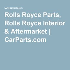 Rolls Royce Parts, Rolls Royce Interior & Aftermarket   CarParts.com